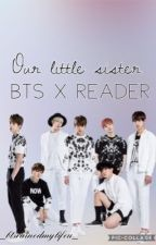 Our Little Sister ~Bts x reader~ by _btsruinedmylifeu_