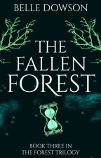 The Fallen Forest (Book III) by Belle_Dowson