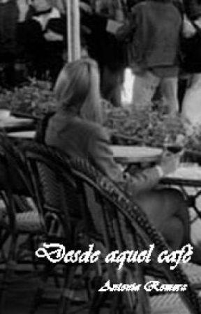 Desde aquel café by antonia_romera