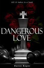 Dangerous Love by ByRavenRayne