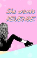 She wants revenge  by guccisis