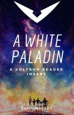 A White Paladin (Voltron Reader Insert) by KenzieMorrow3