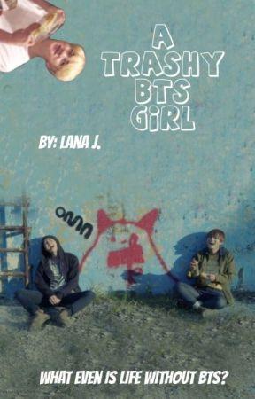 A Trashy BTS Girl by LanaJWrites