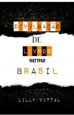 🔰👑Divulgação de livros- Wattpad Brasil  by Lylyanehh