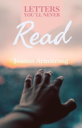 Letters You'll Never Read by JoannaArmstrong7