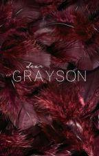 dear grayson. ✔ by FukMeDolan
