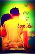40 days to Love You by GIUSTINA93 by GIUSTINA93