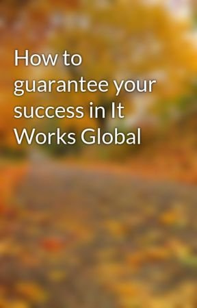 How to guarantee your success in It Works Global by glove96gum