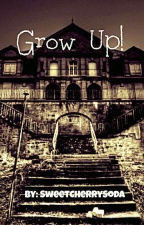 Grow Up! by SweetCherrySoda