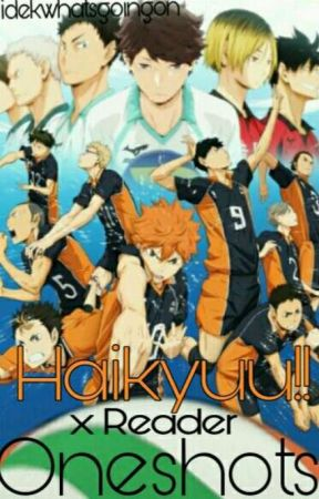 Haikyuu!! x Reader || Oneshots! by idekwhatsgoingon