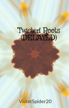 Twisted Roots (DELAYED) by VioletSpider20
