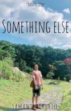 Something Else by SamanthaLourice