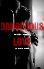 Dangerous Love - Mature Chapters by ByRavenRayne