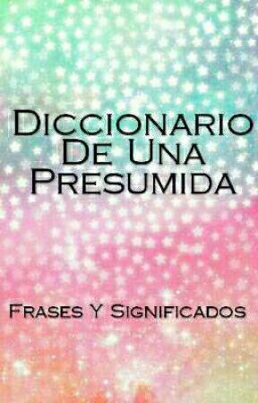 Diccionario De Una Presumida by KiraSalgado