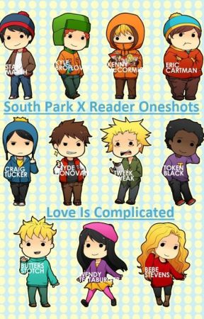 South Park X Reader Oneshots-Love Is Complicated... by Mimer23766