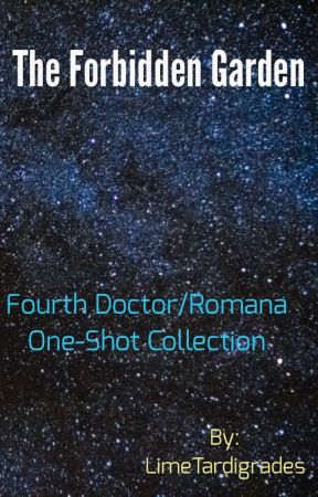 The Forbidden Garden: Fourth Doctor/ Romana One-Shots by LimeTardigrades