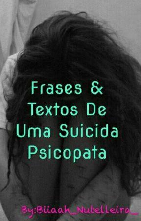Frases Textos De Uma Suicida Psicopata Status Tristechateada