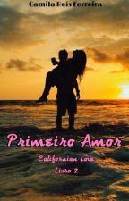 Primeiro Amor (Série Californian Love #2) by CamilaReisFerreira