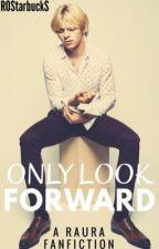 Only Look Forward | Raura by ROStarbuckS