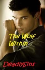 The Wolf Within {Jacob Black} by DeadlySins