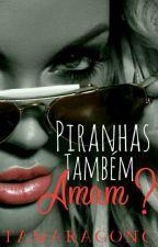 PIRANHAS TAMBÉM AMAM ? - [Concluído & Sem Revisão] by Tamaragonc
