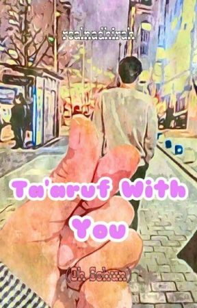 Ta'aruf With You √ by realnadhirah