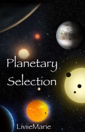 Planetary Selection: a roleplay (30/30) by LiviieMarie