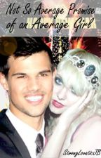 Not So Average Promise of an Average Girl - Taylor Lautner Fan Fiction by StrongLovaticHP