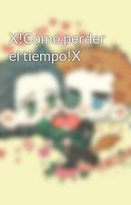 X!Como perder el tiempo!X by LaNekoCute