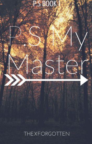 P.s My Master (P.S Book 1) (Editing)