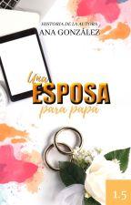 UNA ESPOSA PARA PAPÁ | HISTORIA ANEXA 1NPMH | by anmariaca