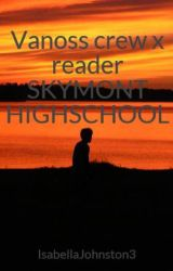 Vanoss crew x reader SKYMONT HIGHSCHOOL by IsabellaJohnston3