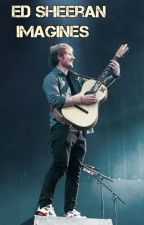 Ed Sheeran Imagines - Pure & Smut by Sheerio193