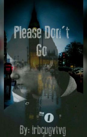Please Don't Go  by irbcugvtvg