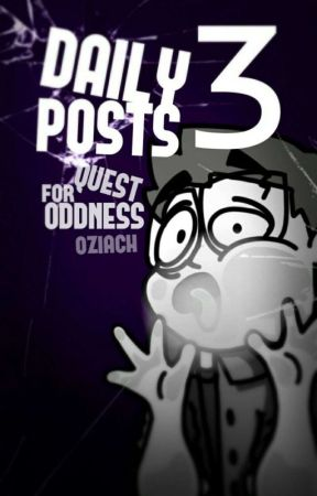 Daily Posts 3: Quest for Oddness by Oziach