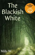 The Blackish White (COMPLETED) by Milly_W