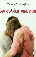 Un cuore per due |Coming Soon| by _PennyDreadful_