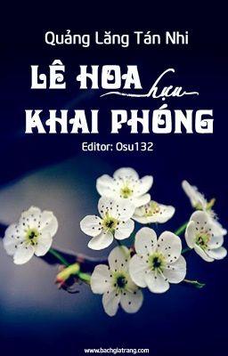 [BHTT][EDIT][HOÀN] Lê hoa hựu khai phóng - Quảng Lăng Tán Nhi