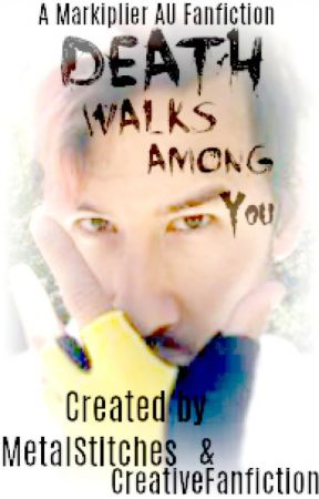 Death Walks Among You (A Markiplier AU Fanfiction) by CreativeCollabs