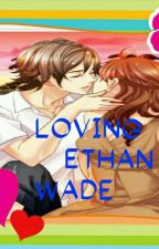 L O v I N g  ETHAN Wade(completed) by frustratedwoman
