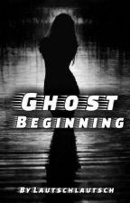 Ghost ~ Beginning by Lautschlautsch