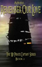 REMEMBER OUR LOVE (Pirate Series - Book 2) (BOOKS 1, 2, 3 COMPLETE) by MariaCooney