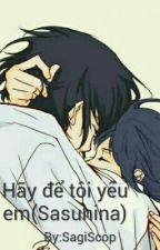 Hãy để tôi yêu em(Sasuhina) by SagiScop