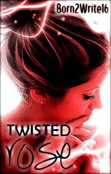 Twisted Rose by iamBorn2Write16