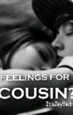 Feelings For Cousin? (ON HOLD) by ItsJayBiebsBaby