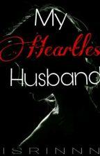 My Heartless Husband (SLOW UPDATE!) by Lisrinnnn