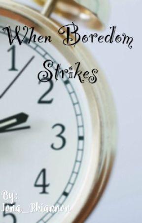 When Boredom Strikes by Iona_Rhiannon