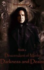 Descendant of Merlin Book 2: Darkness and Desire (Severus Snape) by bealadantra95