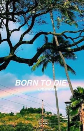 born to die//cth by urbancake