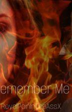 Remember Me |Sequel| by XRoyalPainX